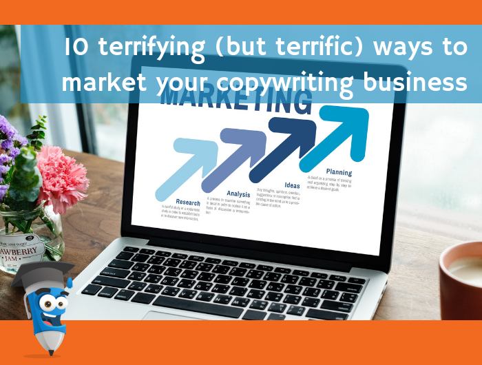 10 terrifying (but terrific) ways to market your copywriting business