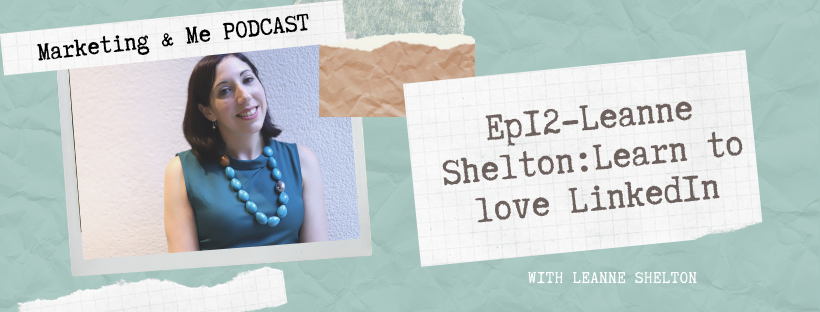 Ep12 – Leanne Shelton: Learn to love LinkedIn