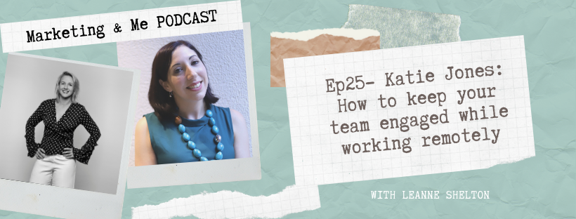 Ep25 – Katie Jones: How to keep your team engaged while working remotely