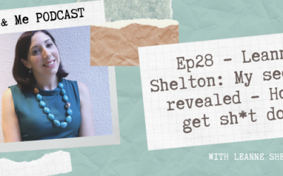 Ep28 – Leanne Shelton: My secrets revealed – How I get sh*t done