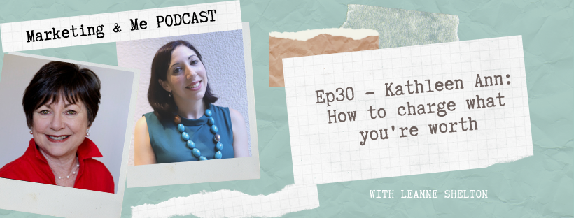 Ep30 – Kathleen Ann: How to charge what you're worth