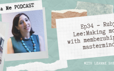 Ep34 – Ruby Lee: Making money with memberships and masterminds