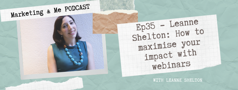 Ep35 – Leanne Shelton: How to maximise your impact with webinars
