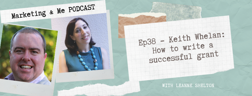 Ep38 – Keith Whelan: How to write a successful grant