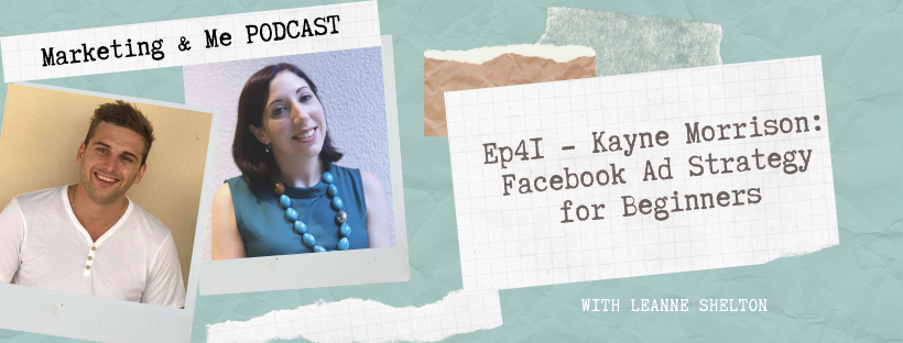 Ep41 – Kayne Morrison: Facebook Ad Strategy for Beginners