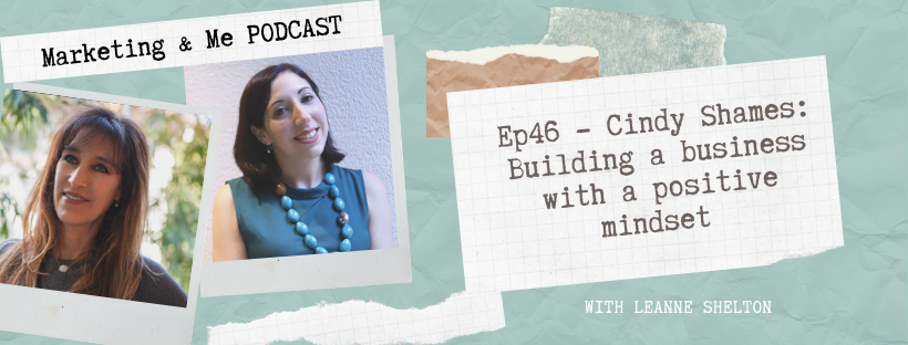 Ep46 – Cindy Shames: Building a business with a positive mindset