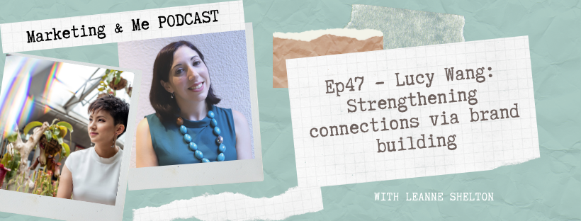 Ep47 – Lucy Wang: Strengthening connections via brand building