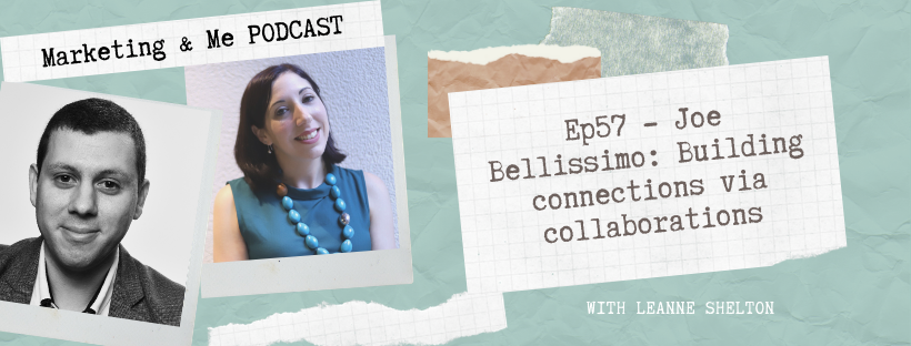 Ep57 – Joe Bellissimo: Building connections via collaborations
