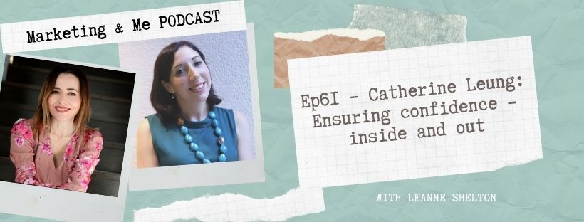Ep61 – Catherine Leung: Ensuring confidence – inside and out