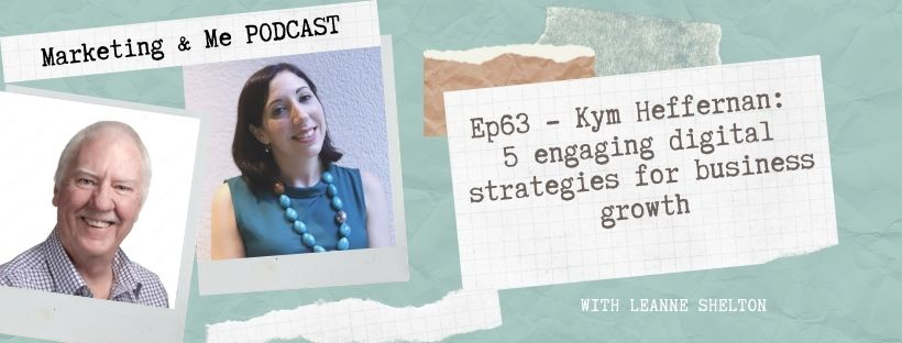 Ep63 Kym Heffernan – Engaging digital strategies for business growth