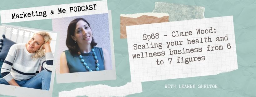 Ep68 – Clare Wood: Scaling your health and wellness business from 6 to 7 figures