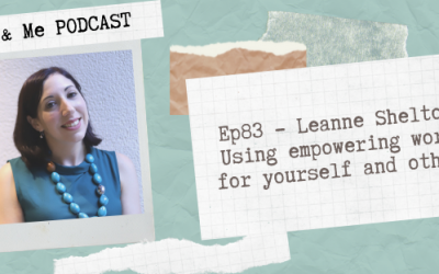 Ep83 – Leanne Shelton: Using empowering words for yourself and others