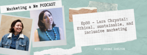 Ethical, sustainable, and inclusive marketing with Lara Chrystal